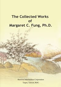 The collected works of Margaret C. Fung, Ph.D. (鼎鍾文集英文版)
