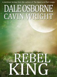 The rebel king:A medieval fantasy