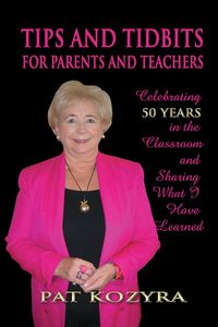 Tips and tidbits for parents and teachers:celebrating 50 years in the classroom and sharing what I have learned