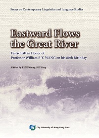 Eastward flows the great river:festschrift in honor of Professor William S-Y. Wang on his 80th birthday