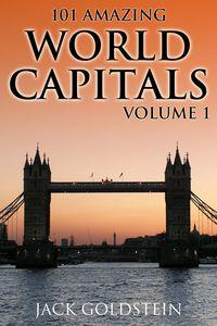 101 amazing facts about world capitals. volume 1