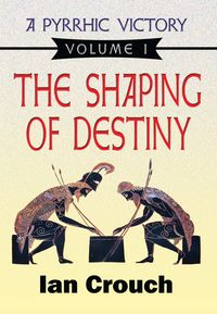 A Pyrrhic Victory:Volume I, The Shaping of Destiny