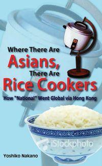 "Where there are Asians, there are rice cookers:how ""National"" went global via Hong Kong"