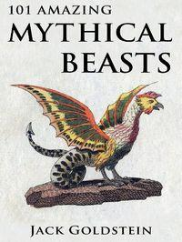 101 Amazing Mythical Beasts