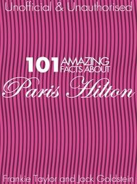 101 Amazing Facts about Paris Hilton