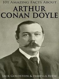 101 Amazing Facts about Arthur Conan Doyle