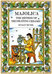 The Majolica Method:Ceramic Decorating