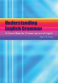 Understanding English grammar:a course book for Chinese learners of English