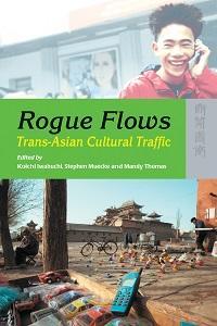 Rogue flows:trans-Asian cultural traffic