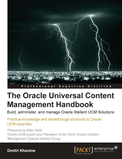 The Oracle Universal Content Management Handbook Build, administer, and manage Oracle Stellent UCM Solutions
