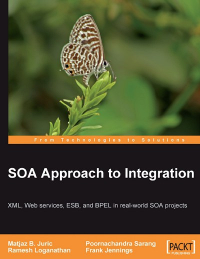 SOA Approach to Integration XML, Web services, ESB, and BPEL in real-world SOA projects