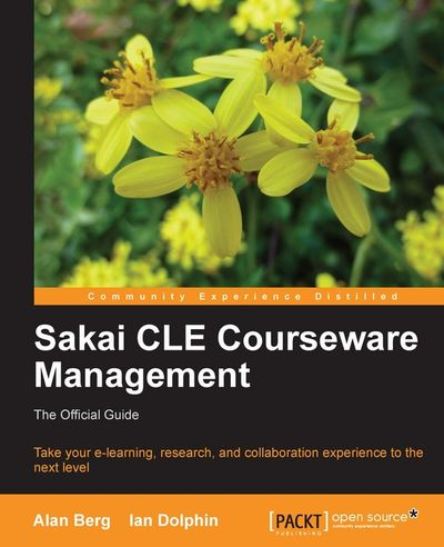 Sakai CLE Courseware Management The Official Guide