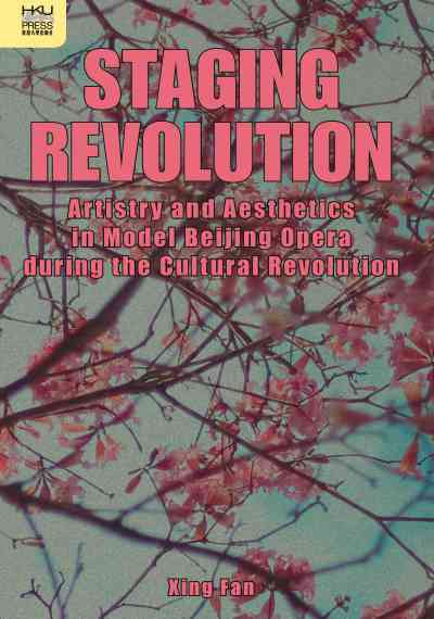 Staging revolution:artistry and aesthetics in model Beijing opera during the Cultural Revolution