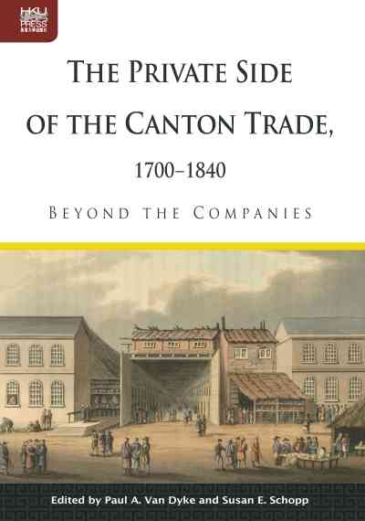 The private side of the Canton trade, 1700-1840:beyond the companies