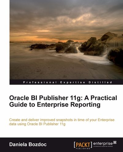Oracle BI Publisher 11g : A Practical Guide to Enterprise Reporting