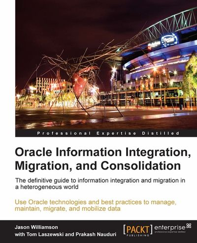 Oracle Information Integration, Migration, and Consolidation