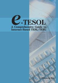 e-TESOL:a comprehensive guide to internet-based TESL/TEFL
