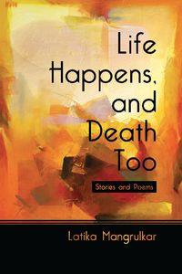 Life Happens, and Death Too:Stories and Poems