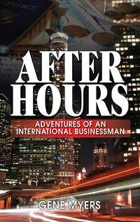 After Hours:Adventures Of An International Businessman