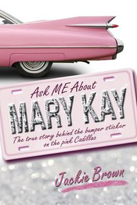 Ask Me About Mary Kay:The true story behind the bumper sticker on the pink Cadillac