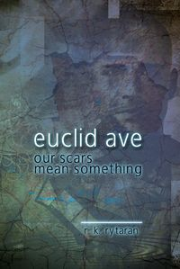 Euclid Avenue, Our Scars Mean Something