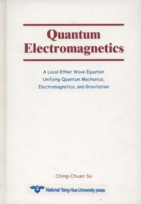 Quantum electromagnetics:a local-ether wave equation unifying quantum mechanics : electromagnetics, and gravitation