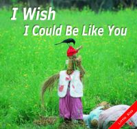 I Wish I Could Be Like You