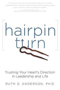 Hairpin turn:trusting your heart's direction in leadership and life