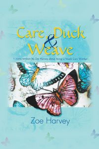 Care, duck & weave:a story written by zoe harvey about being a youth care worker