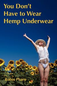 You don't have to wear hemp underwear