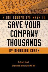 2,001 innovative ways to save your company thousands by reducing costs:a complete guide to creative cost cutting and boosting profits