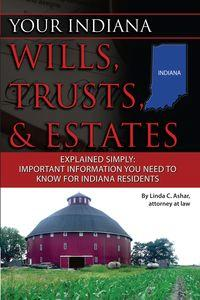 Your Indiana wills, trusts, & estates explained simply:important information you need to know for Indiana residents