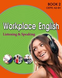 Workplace English listening and speaking [有聲書]. Book 2, CEFR:A2-B1