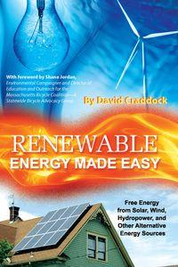 Renewable energy made easy:free energy from solar, wind, hydropower, and other alternative energy sources