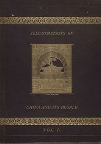 Illustrations of China and its people:a series of two hundred photographs, with letterpress descriptive of the places and people represented. Vol. 1