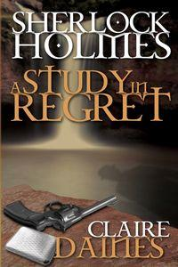 A Study in Regret:Sherlock Holmes