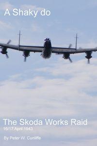 A Shaky Do:The Skoda Works Raid 16/17th April 1943
