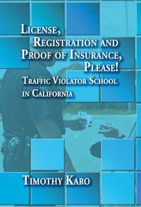License, registration and proof of insurance, please!:traffic violator school in California.