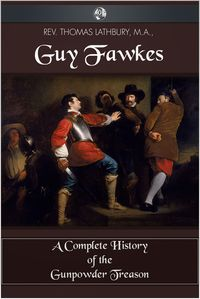 Guy Fawkes:A Complete History of The Gunpowder Treason