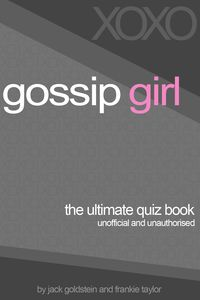 Gossip Girl:The Ultimate Quiz Book