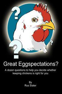 Great Eggspectations?:A dozen questions to help you decide whether keeping chickens is right for you