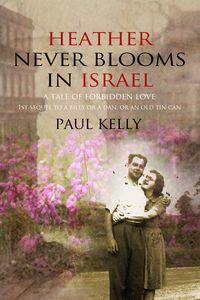 Heather Never Blooms in Israel:A Tale of Forbidden Love:First sequel to a Billy or a Dan or an Old Tin Can