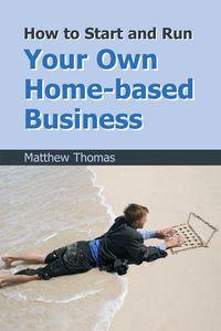 How to start and run your own home-based business