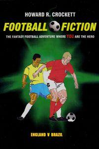 Football fiction:The fantasy football adventure where you are the hero!, England v Brazil