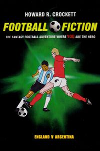 Football fiction:The fantasy football adventure where you are the hero!, England v Argentina