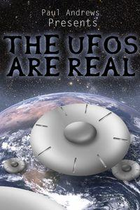 Paul Andrews presents:THE UFOs are Real