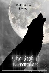 Paul Andrews presents:the book of werewolves