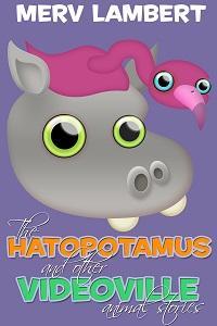 The Hatopotamus:And other Videoville animal stories