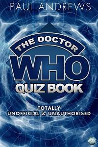 The Doctor Who quiz book:Totally unofficial & unauthorised