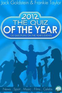 2012 the quiz of the year:120 questions on the year